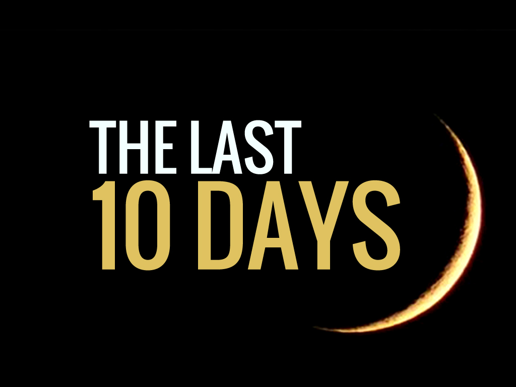 The virtue of the Last Ten Days of Ramadan and Laylat Al-Qadr